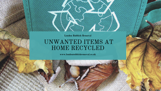 Unwanted Items at Home Recycled